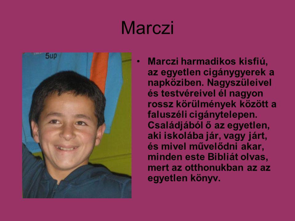 Marczi Marczi harmadikos kisfiú, az egyetlen cigánygyerek a napköziben. Nagyszüleivel és testvéreivel él nagyon rossz körülmények között a faluszéli c