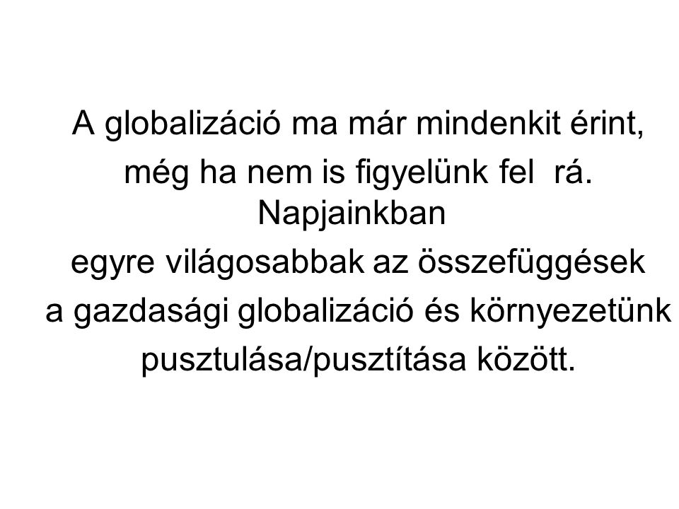 A globalizáció ma már mindenkit érint, még ha nem is figyelünk fel rá. Napjainkban egyre világosabbak az összefüggések a gazdasági globalizáció és kör