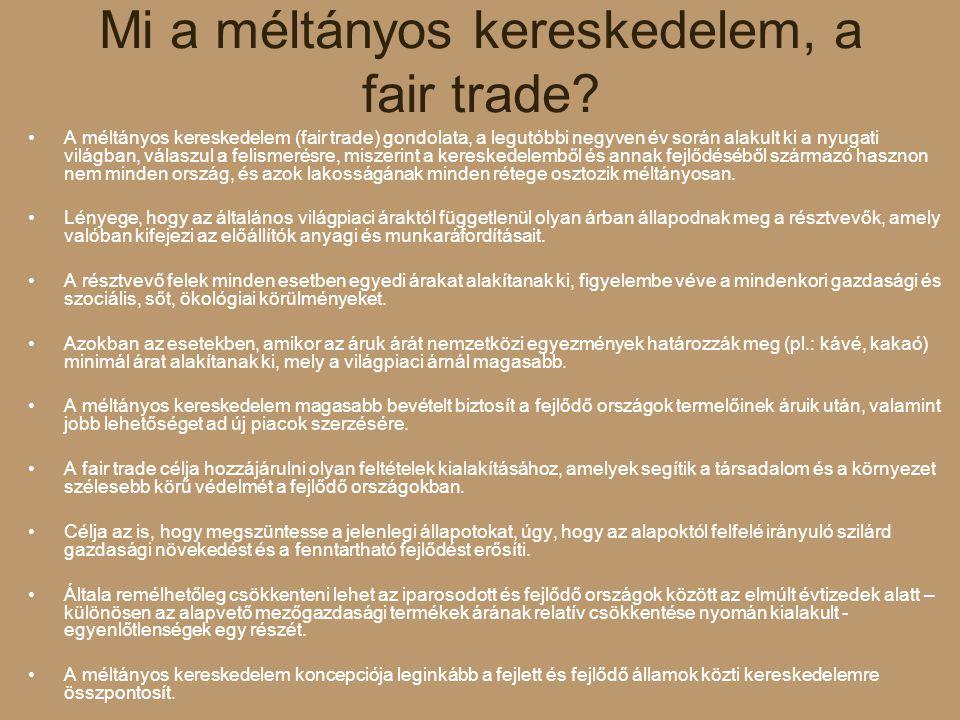 Mi a méltányos kereskedelem, a fair trade? A méltányos kereskedelem (fair trade) gondolata, a legutóbbi negyven év során alakult ki a nyugati világban