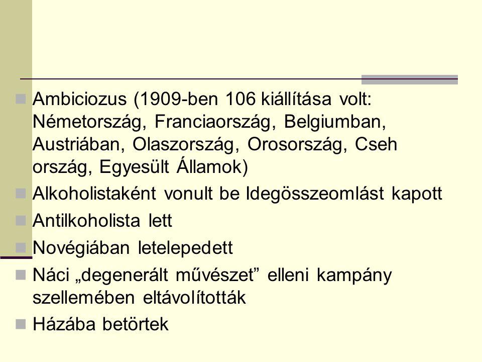 """Ambiciozus (1909-ben 106 kiállítása volt: Németország, Franciaország, Belgiumban, Austriában, Olaszország, Orosország, Cseh ország, Egyesült Államok) Alkoholistaként vonult be Idegösszeomlást kapott Antilkoholista lett Novégiában letelepedett Náci """"degenerált művészet elleni kampány szellemében eltávolították Házába betörtek"""