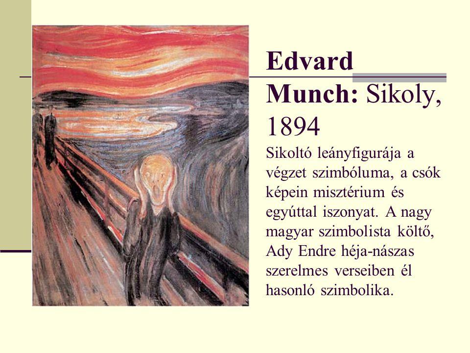 Edvard Munch: Sikoly, 1894 Sikoltó leányfigurája a végzet szimbóluma, a csók képein misztérium és egyúttal iszonyat.