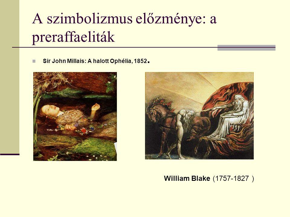 A szimbolizmus előzménye: a preraffaeliták Sir John Millais: A halott Ophélia, 1852.