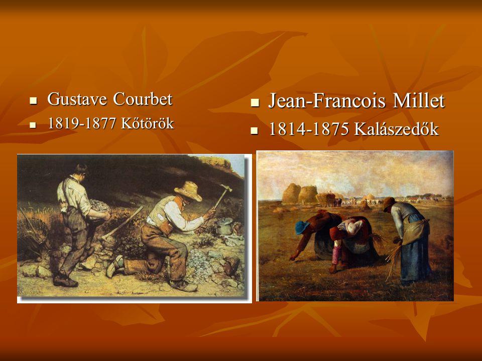 Gustave Courbet Gustave Courbet 1819-1877 Kőtörök 1819-1877 Kőtörök Jean-Francois Millet Jean-Francois Millet 1814-1875 Kalászedők 1814-1875 Kalászedő