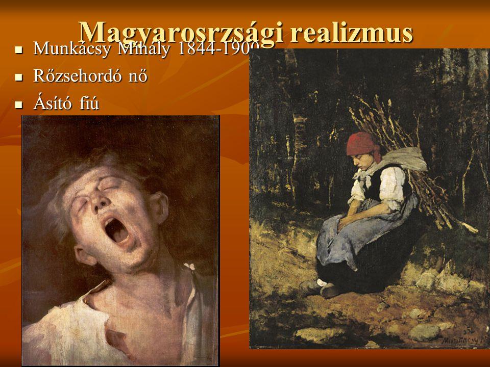 Magyarosrzsági realizmus Munkácsy Mihály 1844-1900 Munkácsy Mihály 1844-1900 Rőzsehordó nő Rőzsehordó nő Ásító fiú Ásító fiú