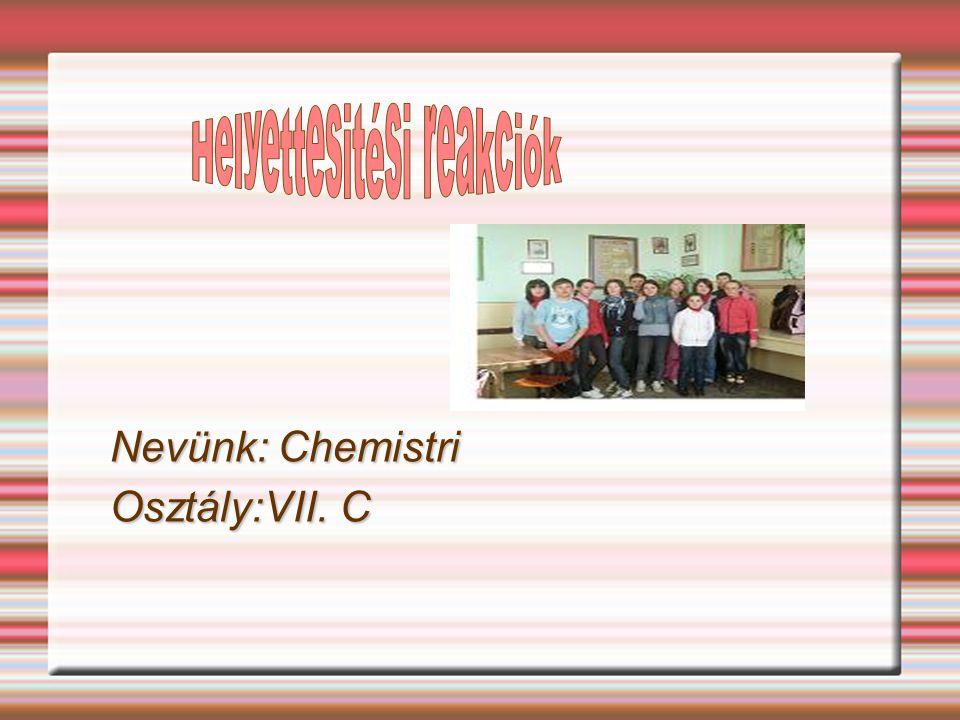 Nevünk: Chemistri Osztály:VII. C