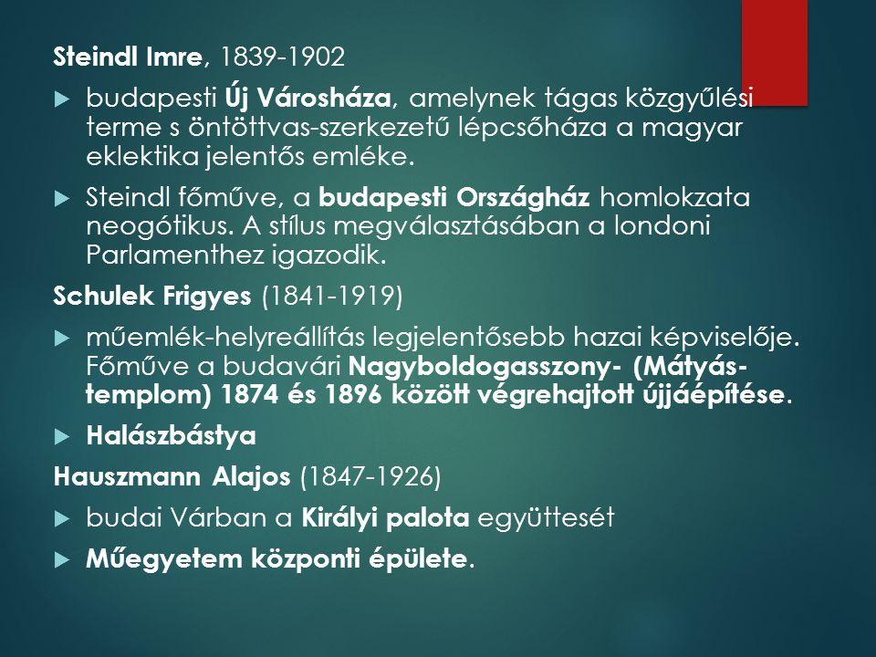 Steindl Imre, 1839-1902  budapesti Új Városháza, amelynek tágas közgyűlési terme s öntöttvas-szerkezetű lépcsőháza a magyar eklektika jelentős emléke