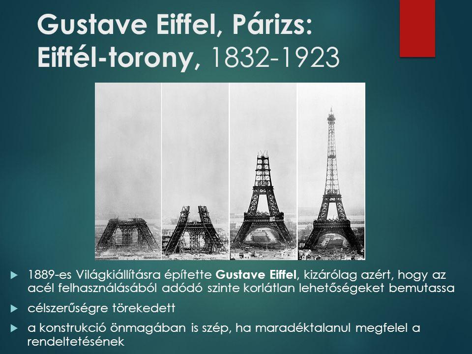 Gustave Eiffel, Párizs: Eiffél-torony, 1832-1923  1889-es Világkiállításra építette Gustave Eiffel, kizárólag azért, hogy az acél felhasználásából ad