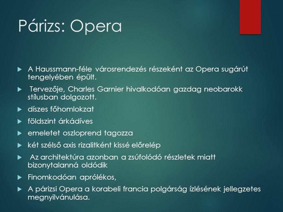 Párizs: Opera  A Haussmann-féle városrendezés részeként az Opera sugárút tengelyében épült.  Tervezője, Charles Garnier hivalkodóan gazdag neobarokk