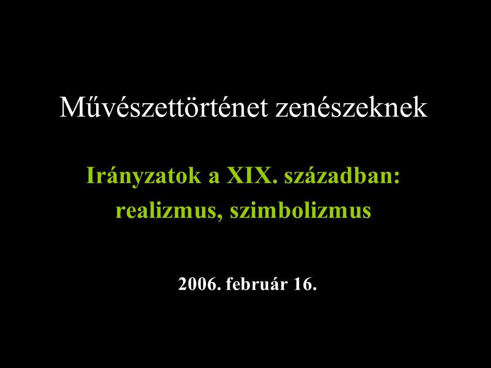 Művészettörténet zenészeknek Irányzatok a XIX. században: realizmus, szimbolizmus 2006. február 16.