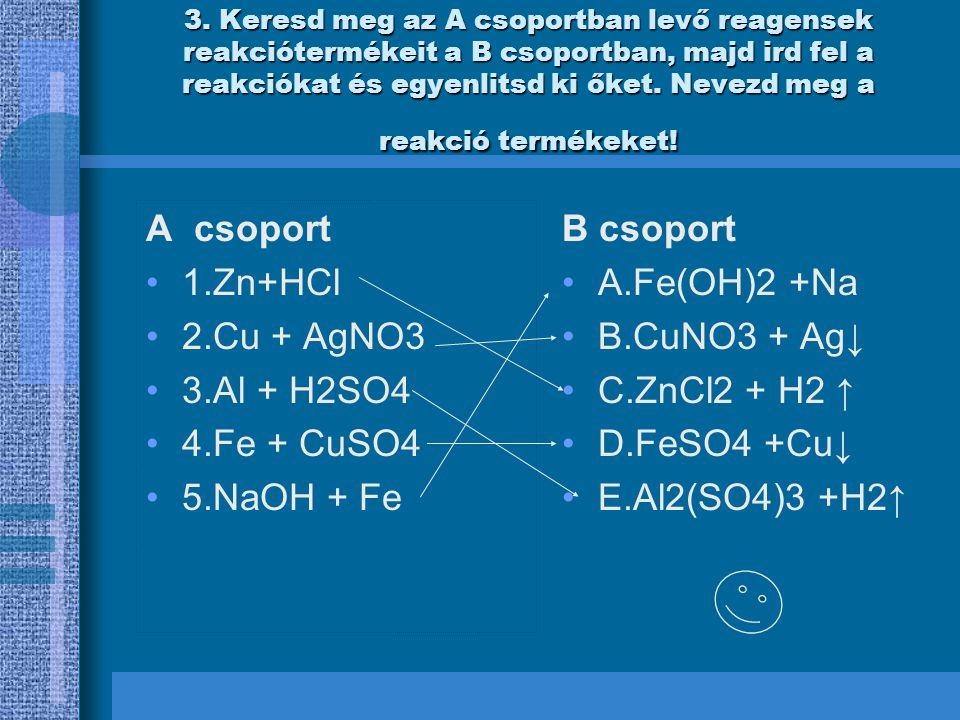 EGYENLITES 1.Zn+2HCI= ZnCl2 + H2 ↑ 2.Cu+AgNo3= CuNO3 + Ag↓ 3.