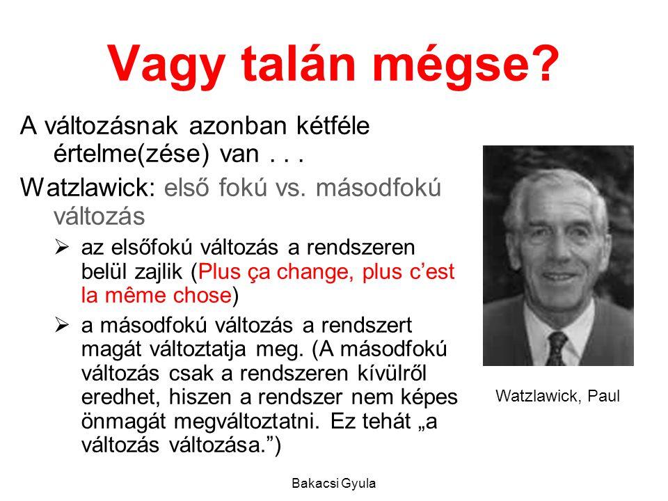 Bakacsi Gyula Vagy talán mégse.A változásnak azonban kétféle értelme(zése) van...
