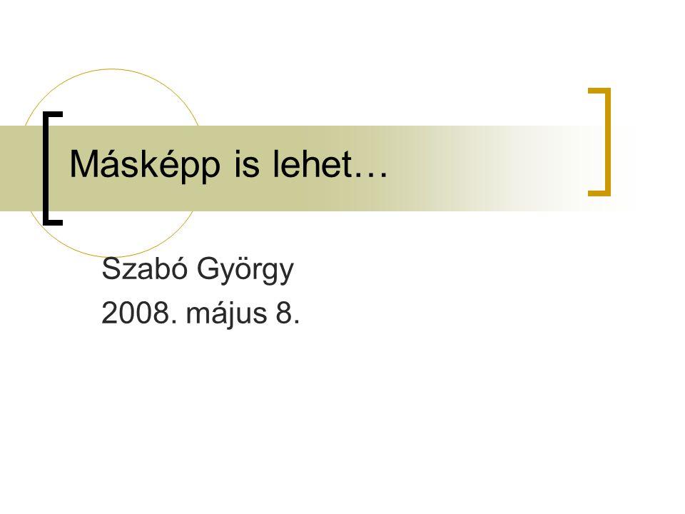 Másképp is lehet… Szabó György 2008. május 8.