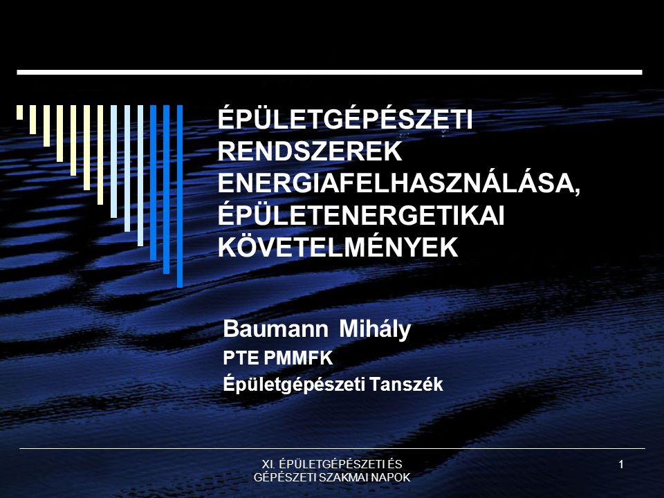 XI. ÉPÜLETGÉPÉSZETI ÉS GÉPÉSZETI SZAKMAI NAPOK 1 ÉPÜLETGÉPÉSZETI RENDSZEREK ENERGIAFELHASZNÁLÁSA, ÉPÜLETENERGETIKAI KÖVETELMÉNYEK Baumann Mihály PTE P