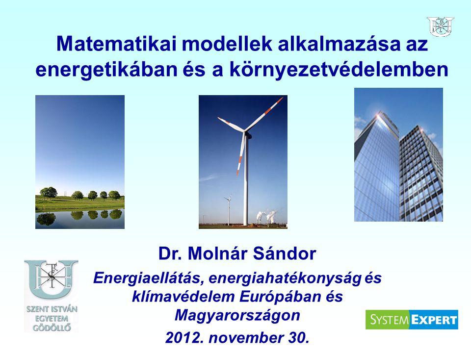Matematikai modellek alkalmazása az energetikában és a környezetvédelemben Dr. Molnár Sándor Energiaellátás, energiahatékonyság és klímavédelem Európá