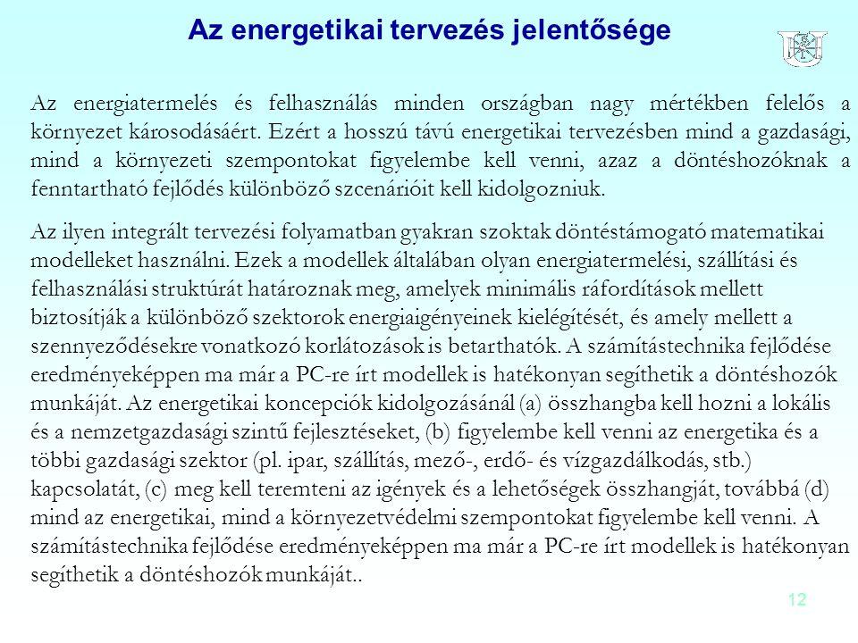 12 Az energiatermelés és felhasználás minden országban nagy mértékben felelős a környezet károsodásáért. Ezért a hosszú távú energetikai tervezésben m