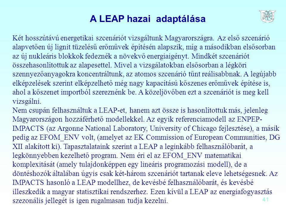 41 A LEAP hazai adaptálása Két hosszútávú energetikai szcenáriót vizsgáltunk Magyarországra. Az első szcenárió alapvetően új lignit tüzelésű erőművek