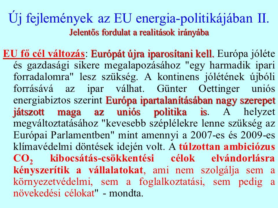 Jelentős fordulat a realitások irányába Új fejlemények az EU energia-politikájában II. Jelentős fordulat a realitások irányába Európát újra iparosítan