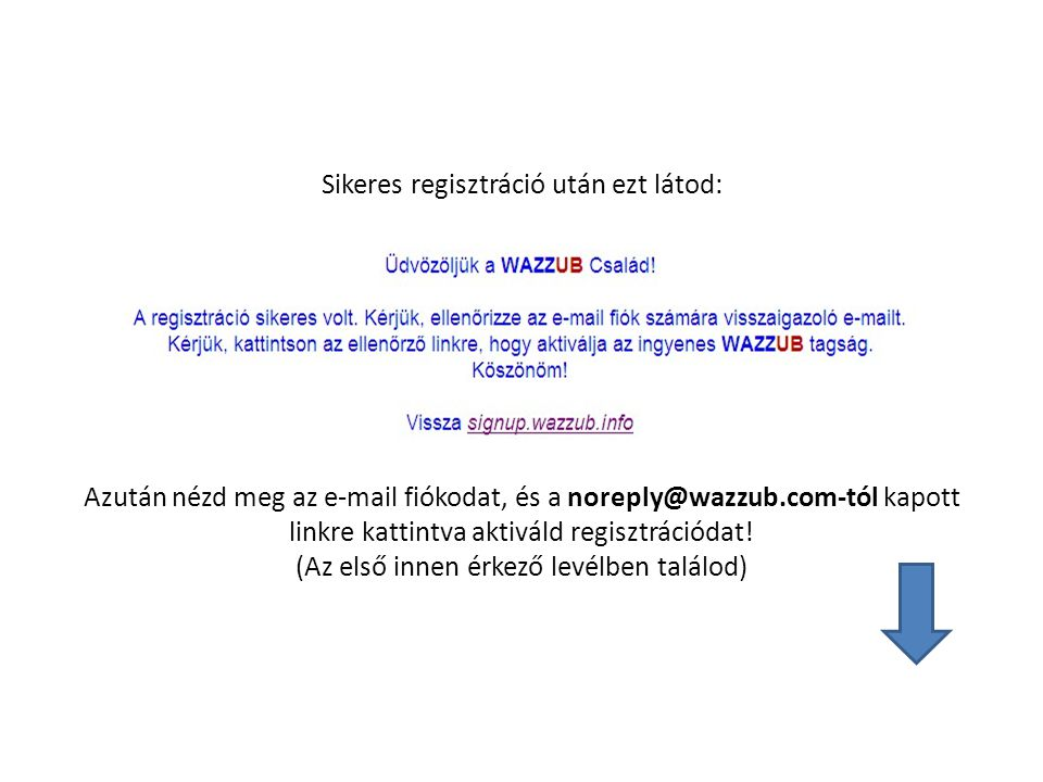 Sikeres regisztráció után ezt látod: Azután nézd meg az e-mail fiókodat, és a noreply@wazzub.com-tól kapott linkre kattintva aktiváld regisztrációdat.