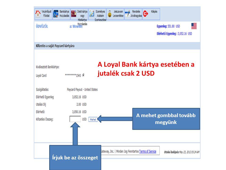 A Loyal Bank kártya esetében a jutalék csak 2 USD A mehet gombbal tovább megyünk Írjuk be az összeget