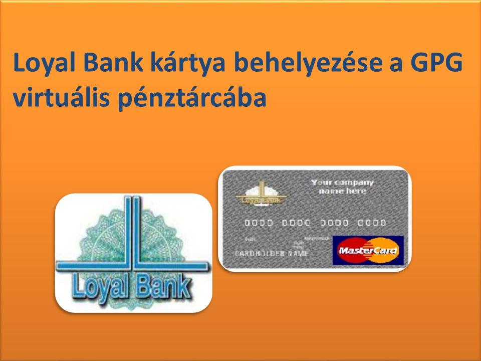 Loyal Bank kártya behelyezése a GPG virtuális pénztárcába