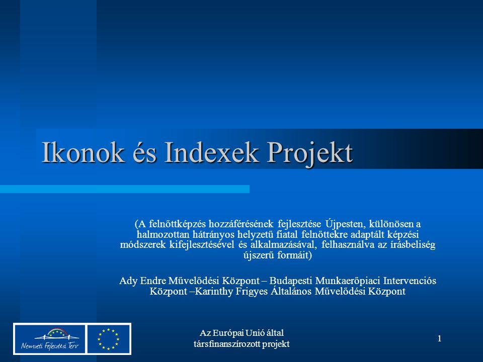 Az Európai Unió által társfinanszírozott projekt 1 Ikonok és Indexek Projekt (A felnőttképzés hozzáférésének fejlesztése Újpesten, különösen a halmozottan hátrányos helyzetű fiatal felnőttekre adaptált képzési módszerek kifejlesztésével és alkalmazásával, felhasználva az írásbeliség újszerű formáit) Ady Endre Művelődési Központ – Budapesti Munkaerőpiaci Intervenciós Központ –Karinthy Frigyes Általános Művelődési Központ