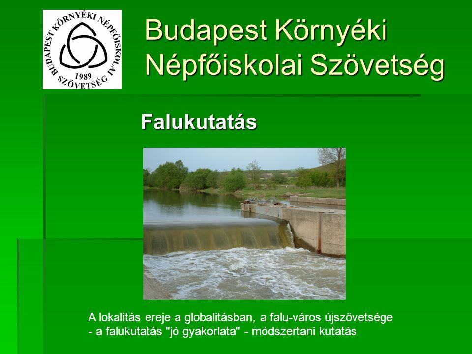 Budapest Környéki Népfőiskolai Szövetség Falukutatás A lokalitás ereje a globalitásban, a falu-város újszövetsége - a falukutatás jó gyakorlata ‑ módszertani kutatás
