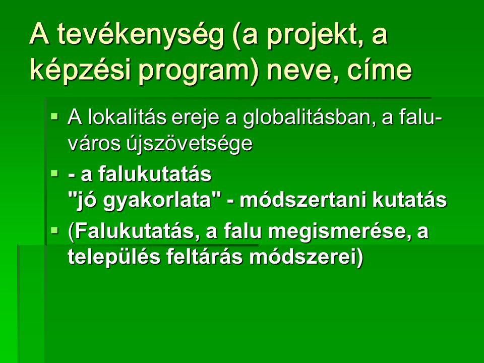 A tevékenység (a projekt, a képzési program) neve, címe  A lokalitás ereje a globalitásban, a falu- város újszövetsége  - a falukutatás jó gyakorlata ‑ módszertani kutatás  (Falukutatás, a falu megismerése, a település feltárás módszerei)