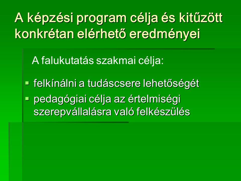 A képzési program célja és kitűzött konkrétan elérhető eredményei  felkínálni a tudáscsere lehetőségét  pedagógiai célja az értelmiségi szerepvállalásra való felkészülés A falukutatás szakmai célja: