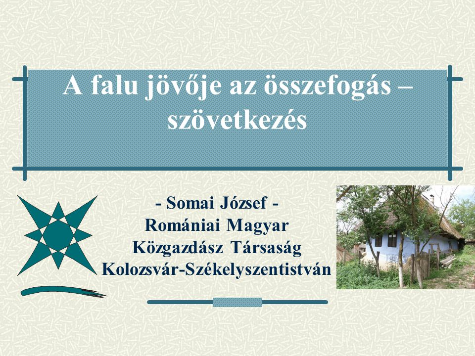 A falu jövője az összefogás – szövetkezés - Somai József - Romániai Magyar Közgazdász Társaság Kolozsvár-Székelyszentistván