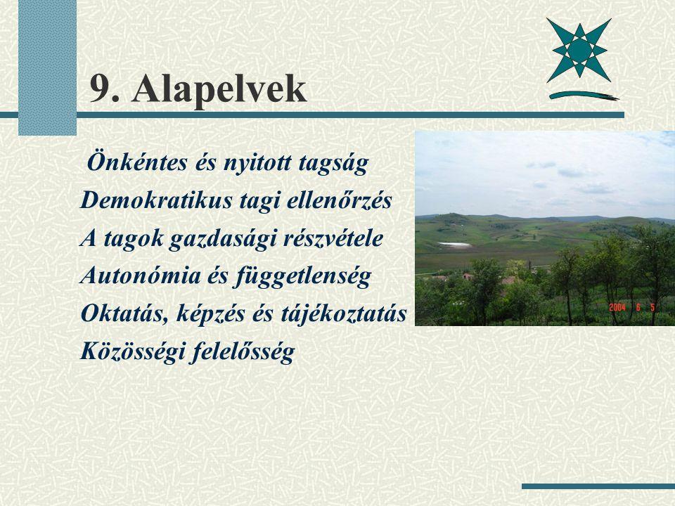 9. Alapelvek Önkéntes és nyitott tagság Demokratikus tagi ellenőrzés A tagok gazdasági részvétele Autonómia és függetlenség Oktatás, képzés és tájékoz