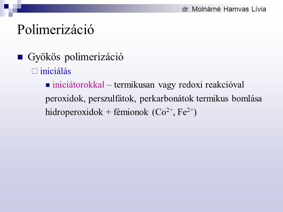 dr. Molnárné Hamvas Lívia Polimerizáció Gyökös polimerizáció  iniciálás iniciátorokkal – termikusan vagy redoxi reakcióval peroxidok, perszulfátok, p