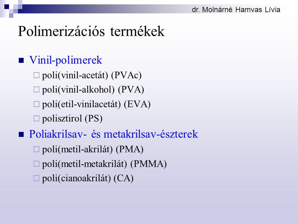 Polimerizációs termékek Vinil-polimerek  poli(vinil-acetát) (PVAc)  poli(vinil-alkohol) (PVA)  poli(etil-vinilacetát) (EVA)  polisztirol (PS) Poliakrilsav- és metakrilsav-észterek  poli(metil-akrilát) (PMA)  poli(metil-metakrilát) (PMMA)  poli(cianoakrilát) (CA)