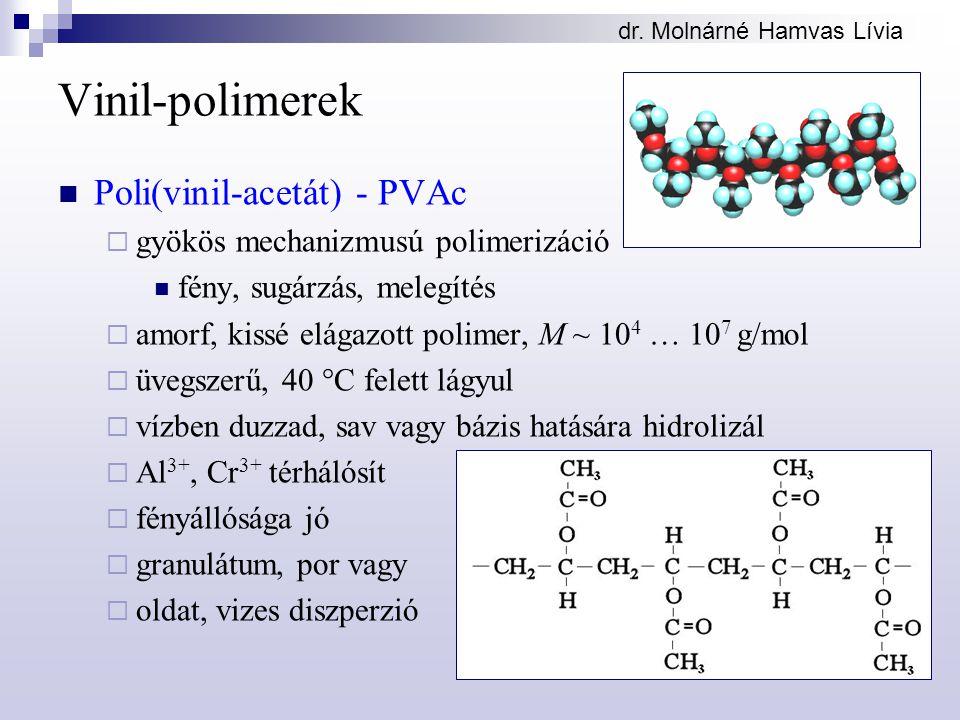 dr. Molnárné Hamvas Lívia Vinil-polimerek Poli(vinil-acetát) - PVAc  gyökös mechanizmusú polimerizáció fény, sugárzás, melegítés  amorf, kissé elága