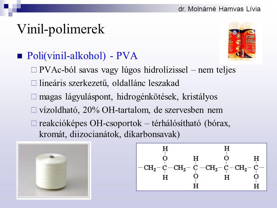 dr. Molnárné Hamvas Lívia Vinil-polimerek Poli(vinil-alkohol) - PVA  PVAc-ból savas vagy lúgos hidrolízissel – nem teljes  lineáris szerkezetű, olda
