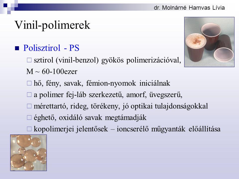 dr. Molnárné Hamvas Lívia Vinil-polimerek Polisztirol - PS  sztirol (vinil-benzol) gyökös polimerizációval, M ~ 60-100ezer  hő, fény, savak, fémion-