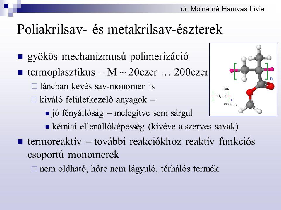 Poliakrilsav- és metakrilsav-észterek gyökös mechanizmusú polimerizáció termoplasztikus – M ~ 20ezer … 200ezer  láncban kevés sav-monomer is  kiváló felületkezelő anyagok – jó fényállóság – melegítve sem sárgul kémiai ellenállóképesség (kivéve a szerves savak) termoreaktív – további reakciókhoz reaktív funkciós csoportú monomerek  nem oldható, hőre nem lágyuló, térhálós termék