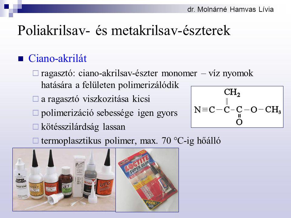 dr. Molnárné Hamvas Lívia Poliakrilsav- és metakrilsav-észterek Ciano-akrilát  ragasztó: ciano-akrilsav-észter monomer – víz nyomok hatására a felüle