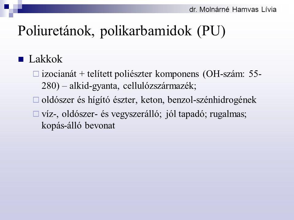 dr. Molnárné Hamvas Lívia Poliuretánok, polikarbamidok (PU) Lakkok  izocianát + telített poliészter komponens (OH-szám: 55- 280) – alkid-gyanta, cell