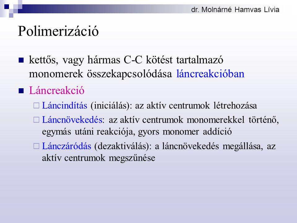 dr. Molnárné Hamvas Lívia Polimerizáció kettős, vagy hármas C-C kötést tartalmazó monomerek összekapcsolódása láncreakcióban Láncreakció  Láncindítás