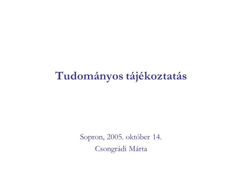 Tudományos tájékoztatás Sopron, 2005. október 14. Csongrádi Márta