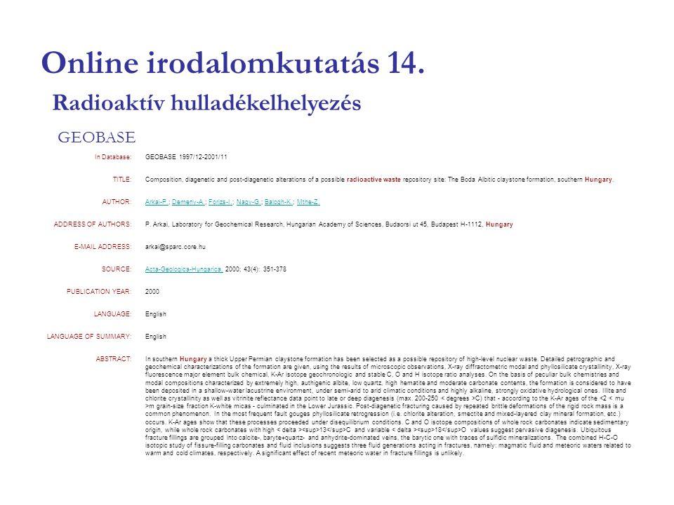Online irodalomkutatás 14. GEOBASE Radioaktív hulladékelhelyezés In Database:GEOBASE 1997/12-2001/11 TITLE:Composition, diagenetic and post-diagenetic
