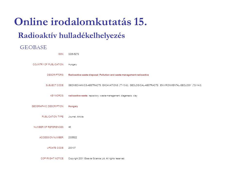 Online irodalomkutatás 15. GEOBASE Radioaktív hulladékelhelyezés ISSN:0236-5278 COUNTRY OF PUBLICATION:Hungary DESCRIPTORS:Radioactive-waste-disposal;