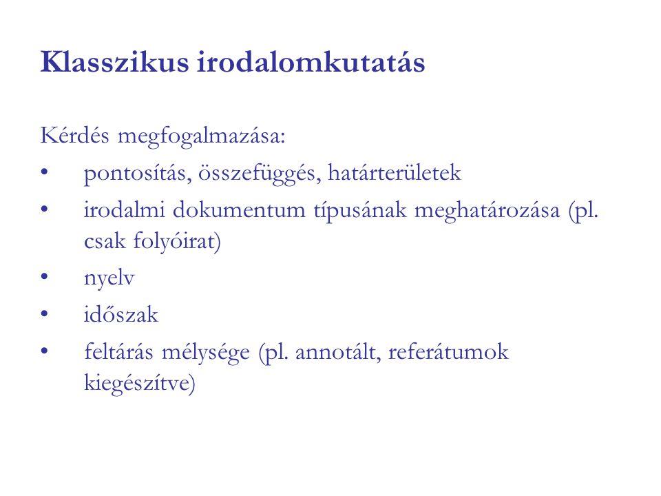 Klasszikus irodalomkutatás Kérdés megfogalmazása: pontosítás, összefüggés, határterületek irodalmi dokumentum típusának meghatározása (pl. csak folyói