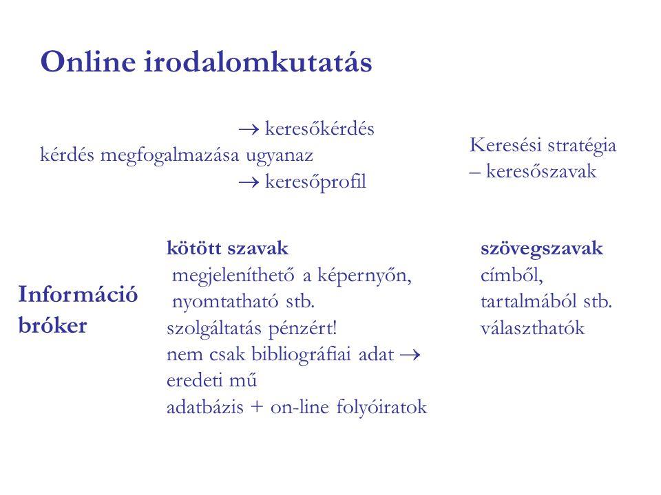 Online irodalomkutatás  keresőkérdés kérdés megfogalmazása ugyanaz  keresőprofil kötött szavak megjeleníthető a képernyőn, nyomtatható stb. szolgált