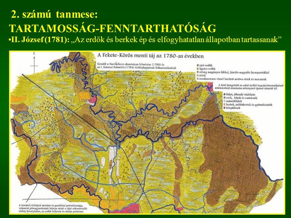 """TARTAMOSSÁG-FENNTARTHATÓSÁG II. József (1781): """"Az erdők és berkek ép és elfogyhatatlan állapotban tartassanak"""" 2. számú tanmese:"""