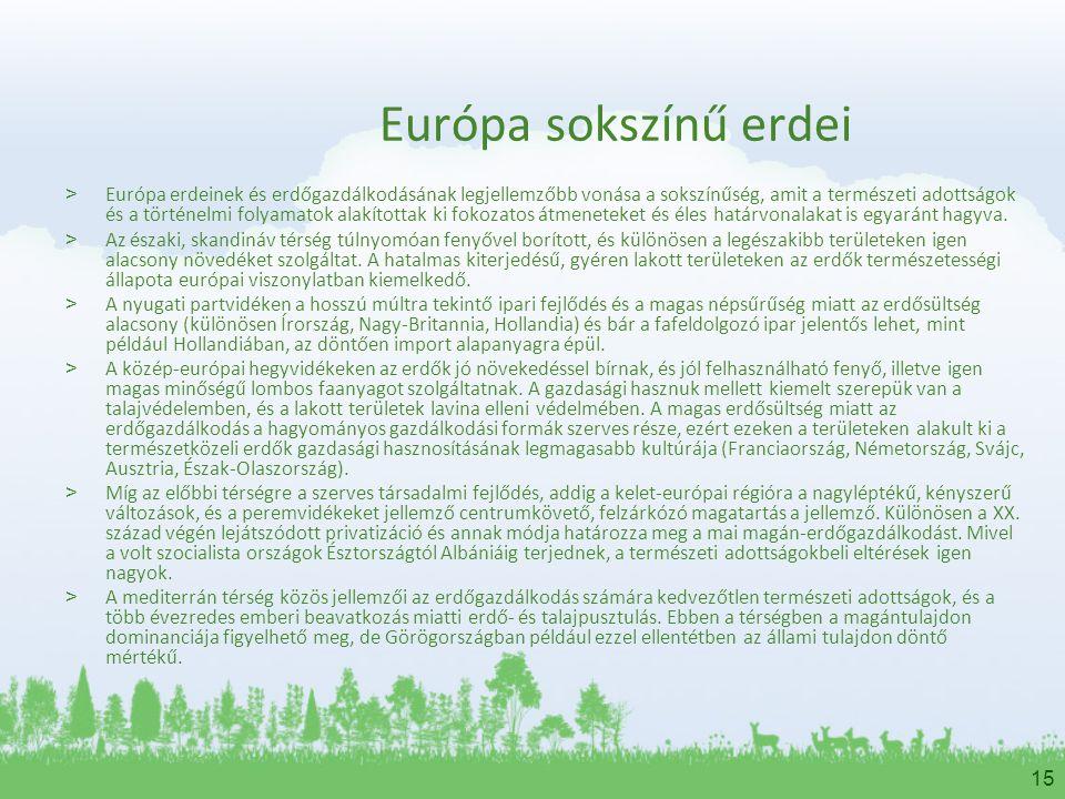 15 Európa sokszínű erdei > Európa erdeinek és erdőgazdálkodásának legjellemzőbb vonása a sokszínűség, amit a természeti adottságok és a történelmi fol