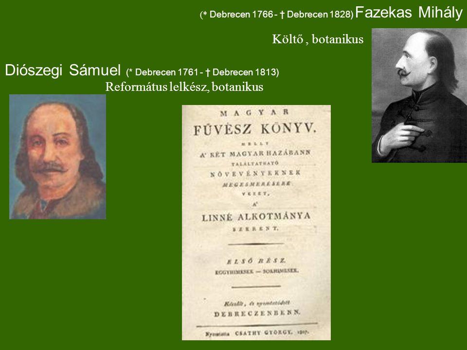 (* Debrecen 1766 - † Debrecen 1828) Fazekas Mihály Diószegi Sámuel (* Debrecen 1761 - † Debrecen 1813) Református lelkész, botanikus Költő, botanikus