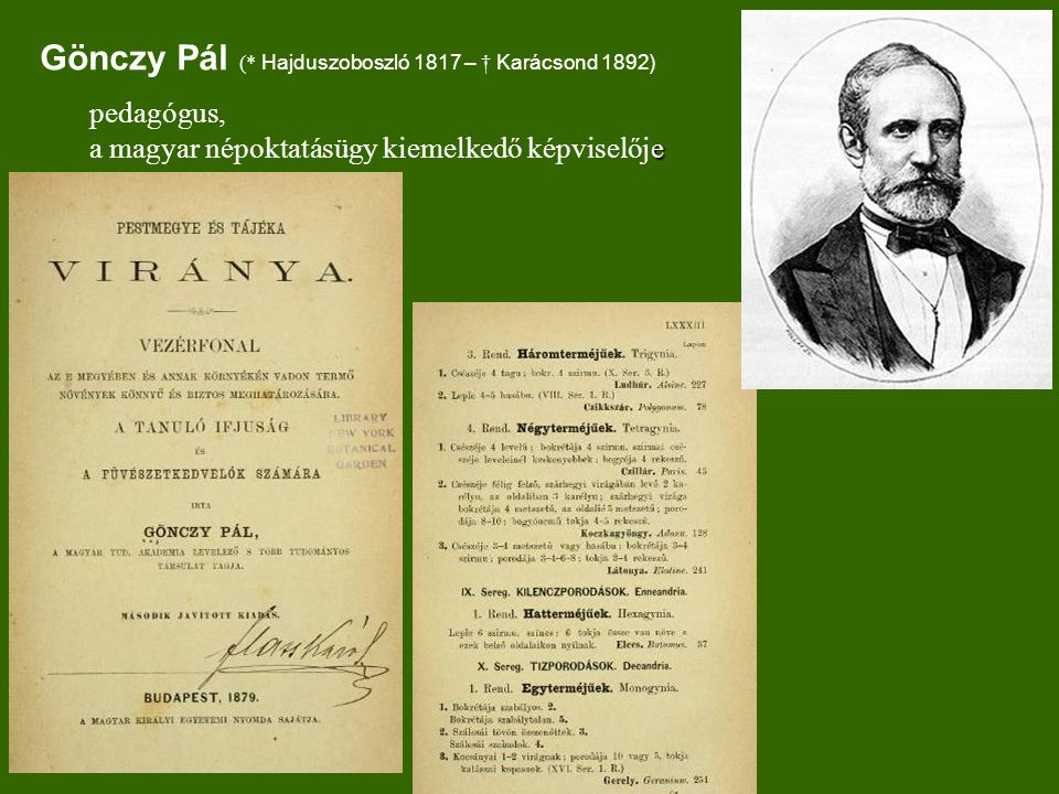 Gönczy Pál (* Hajduszoboszló 1817 – † Karácsond 1892) e pedagógus, a magyar népoktatásügy kiemelkedő képviselője