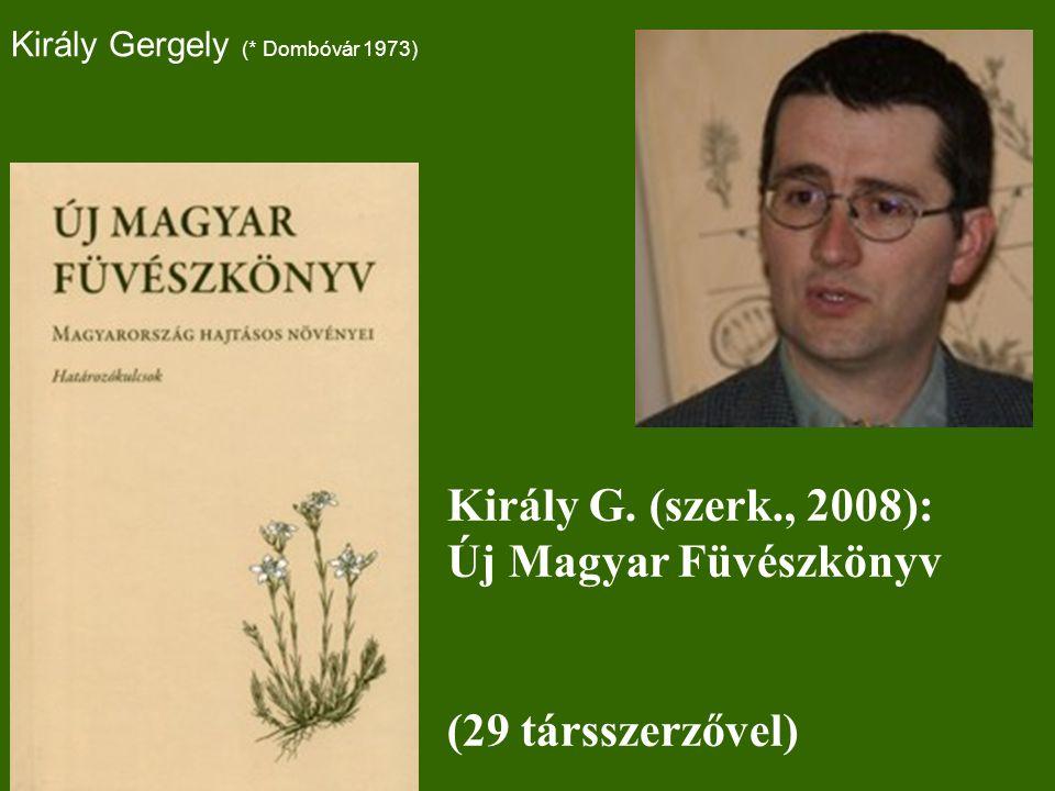 Király Gergely (* Dombóvár 1973) Király G. (szerk., 2008): Új Magyar Füvészkönyv (29 társszerzővel)