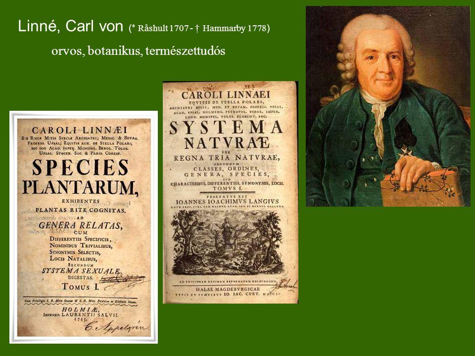 Linné, Carl von (* Råshult 1707 - † Hammarby 1778 ) orvos, botanikus, természettudós